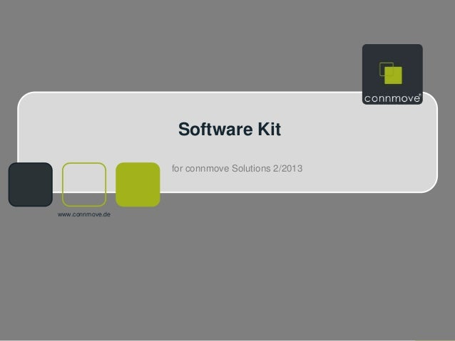 Software Kit                  for connmove Solutions 2/2013www.connmove.de