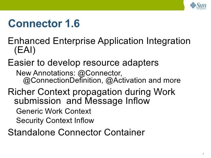 Connector 1.6 <ul><li>Enhanced Enterprise Application Integration (EAI)