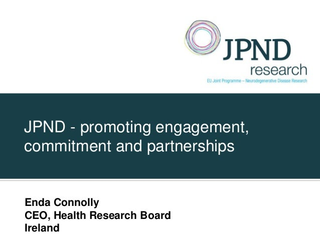 JPND - promoting engagement,commitment and partnershipsEnda ConnollyCEO, Health Research BoardIreland