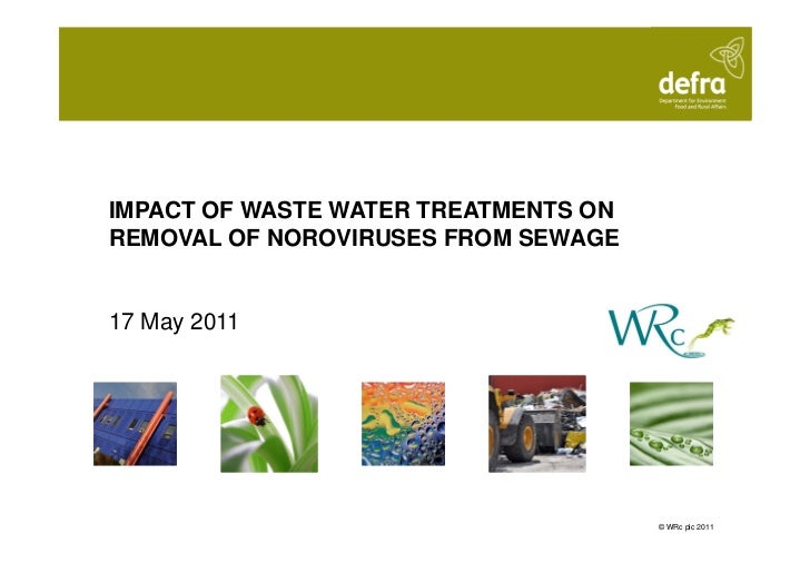 IMPACT OF WASTE WATER TREATMENTS ONREMOVAL OF NOROVIRUSES FROM SEWAGE17 May 2011                                      © WR...