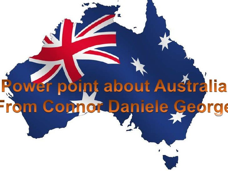 Power point about Australia<br />From Connor Daniele George<br />