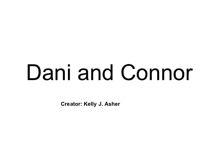 Dani and Connor   Creator: Kelly J. Asher