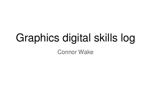 Graphics digital skills log Connor Wake