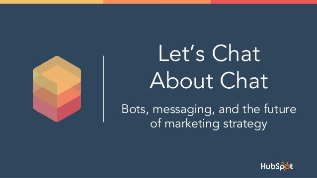 Let's Chat About Chat Bots, messaging, and the future of marketing strategy
