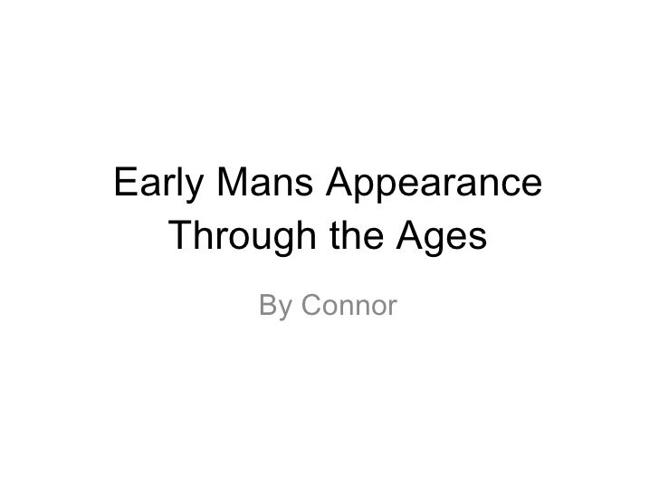 Early Mans Appearance Through the Ages <ul><li>By Connor </li></ul>