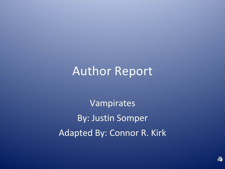 Author Report Vampirates By: Justin Somper Adapted By: Connor R. Kirk