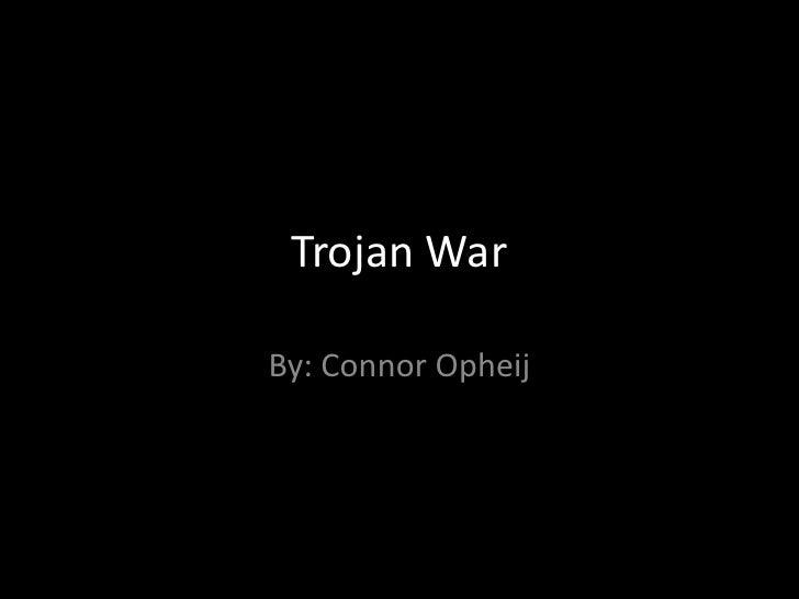 Trojan War<br />By: Connor Opheij<br />
