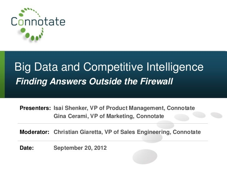 Big Data and Competitive IntelligenceFinding Answers Outside the Firewall Presenters: Isai Shenker, VP of Product Manageme...