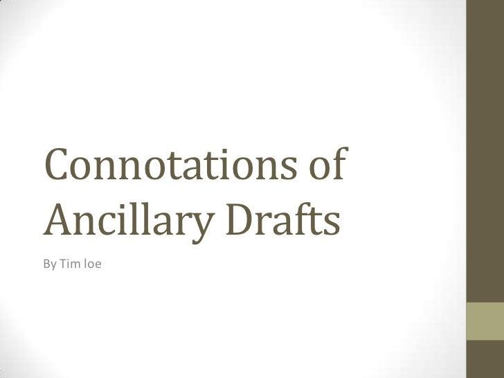 Connotations ofAncillary DraftsBy Tim loe