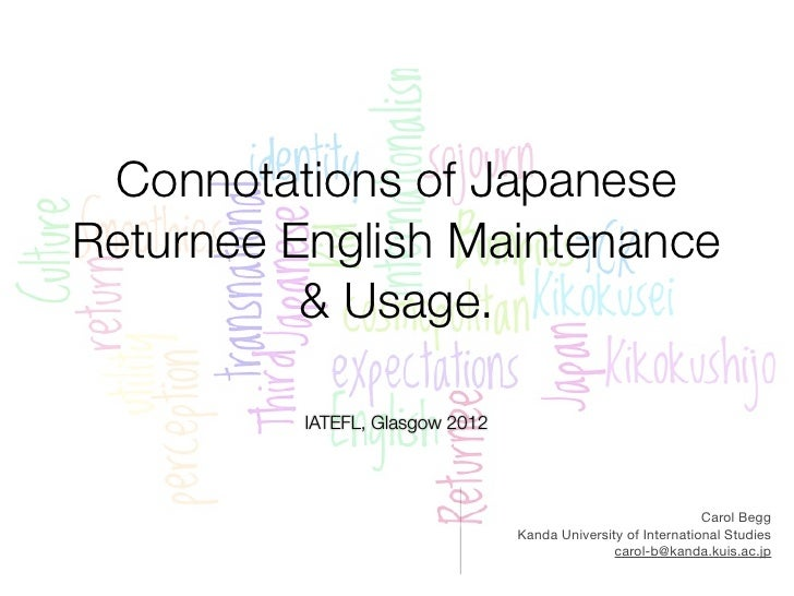 Connotations of JapaneseReturnee English Maintenance          & Usage.          IATEFL, Glasgow 2012                      ...