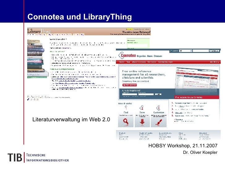 Connotea und LibraryThing HOBSY Workshop, 21.11.2007 Dr. Oliver Koepler Literaturverwaltung im Web 2.0