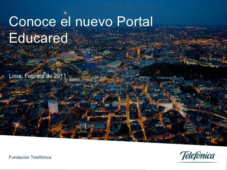 Conoce el nuevo Portal Educared Lima, Febrero de 2011 Fundación Telefónica