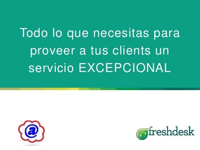 Todo lo que necesitas para proveer a tus clients un servicio EXCEPCIONAL