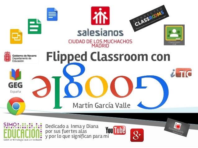 Flipped Classroom con Martín García Valle Dedicado a Inma y Diana por sus fuertes alas y por lo que significan para mi
