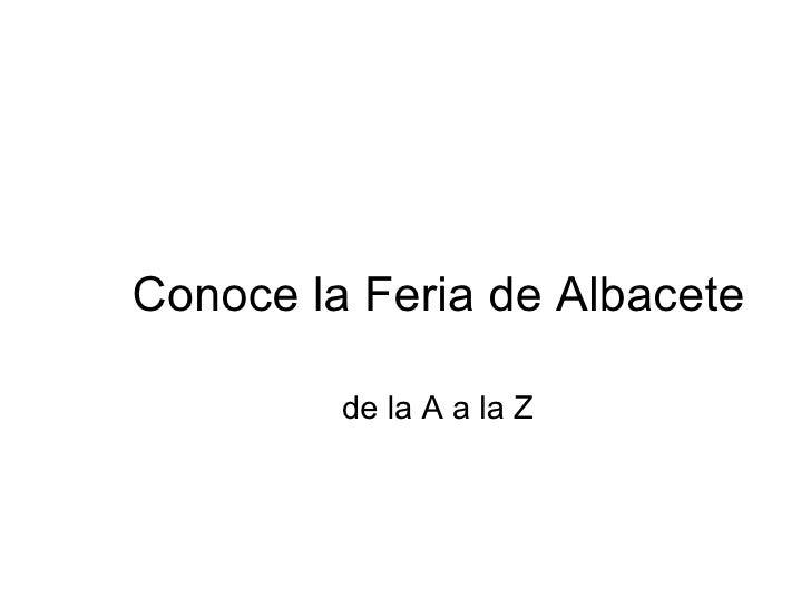 Conoce la Feria de Albacete de la A a la Z www.albacity.org