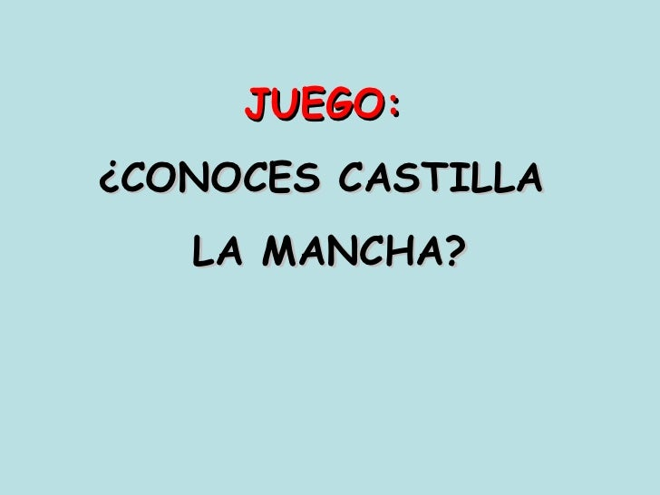 JUEGO:¿CONOCES CASTILLA   LA MANCHA?