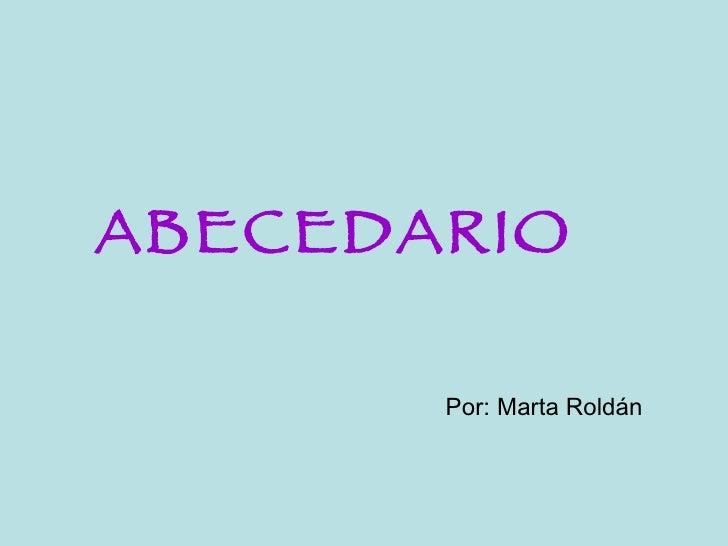 ABECEDARIO Por: Marta Roldán