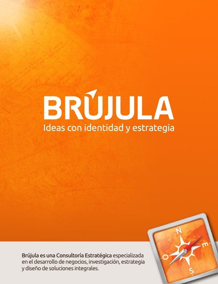 Brújula es una Consultoría Estratégica especializadaen el desarrollo de negocios, investigación, estrategiay diseño de sol...