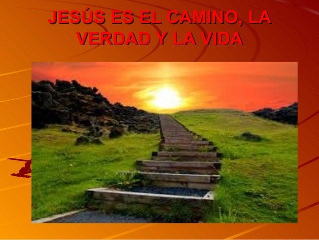 JESÚS ES EL CAMINO, LAJESÚS ES EL CAMINO, LA VERDAD Y LA VIDAVERDAD Y LA VIDA