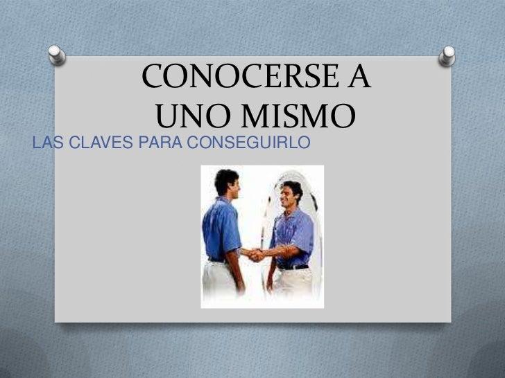 CONOCERSE A           UNO MISMOLAS CLAVES PARA CONSEGUIRLO