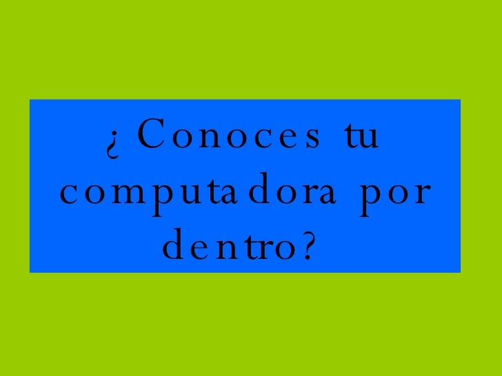 ¿Conoces tu computadora por dentro?