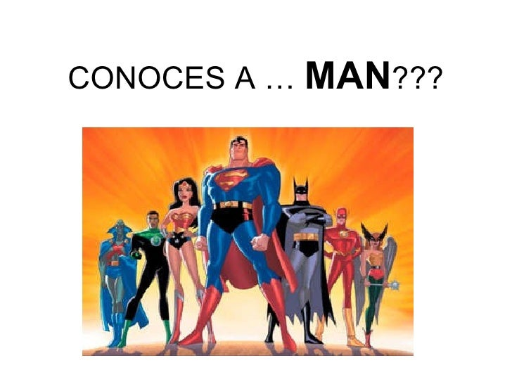 CONOCES A …  MAN ???