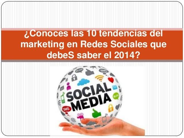 ¿Conoces las 10 tendencias del marketing en Redes Sociales que debeS saber el 2014?