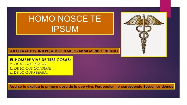 HOMO NOSCE TE IPSUM SOLO PARA LOS INTERESADOS EN MEJORAR SU MUNDO INTERNO EL HOMBRE VIVE DE TRES COSAS: a. DE LO QUE PERCI...