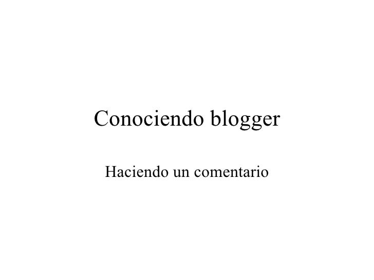 Conociendo blogger Haciendo un comentario
