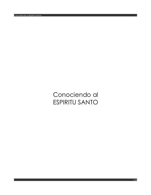 Conociendo al Espíritu Santo Conociendo al ESPIRITU SANTO 1/33