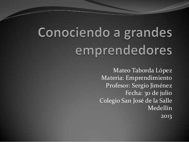 Mateo Taborda López Materia: Emprendimiento Profesor: Sergio Jiménez Fecha: 30 de julio Colegio San José de la Salle Medel...
