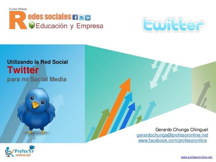 Utilizando la Red SocialTwitterpara mi Social Media                                          Gerardo Chunga Chinguel      ...