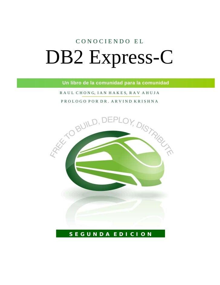 CONOCIENDO EL   DB2 Express-C   Un libro de la comunidad para la comunidad  R A U L C H O N G, I A N H A K E S, R A V A H ...