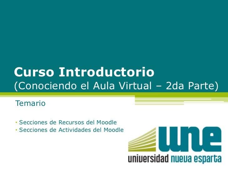 Curso Introductorio(Conociendo el Aula Virtual – 2da Parte)<br />Temario<br /><ul><li> Secciones de Recursos del Moodle