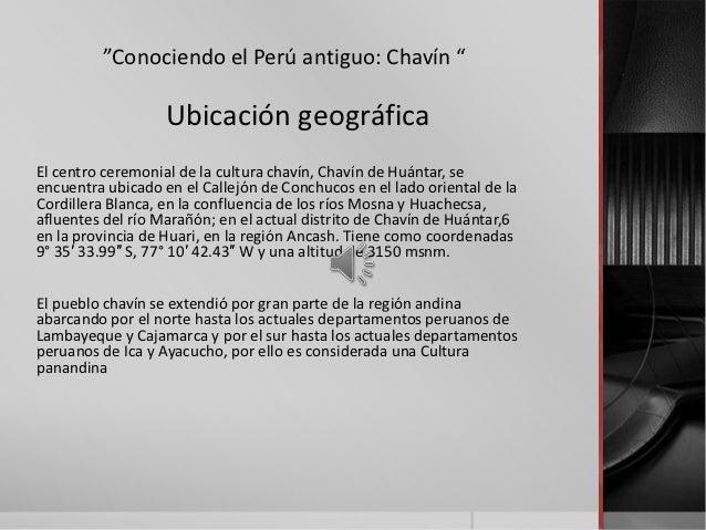 """""""Conociendo el Perú antiguo: Chavín """"                   Ubicación geográficaEl centro ceremonial de la cultura chavín, Cha..."""