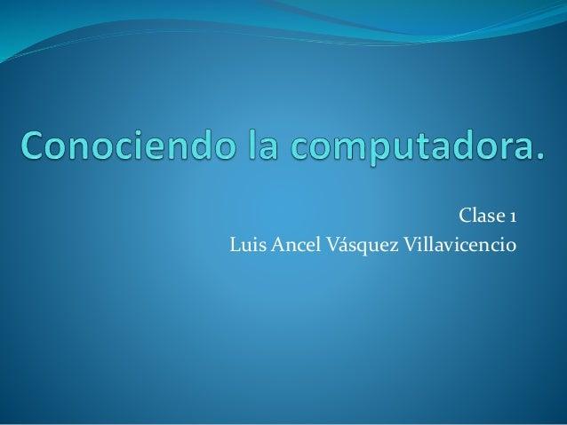 Clase 1 Luis Ancel Vásquez Villavicencio