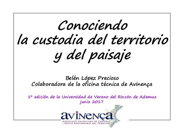 Conociendo la custodia del territorio y del paisaje Belén López Precioso Colaboradora de la oficina técnica de Avinença 1ª...