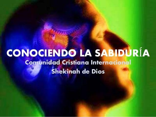 CONOCIENDO LA SABIDURÍA Comunidad Cristiana Internacional Shekinah de Dios