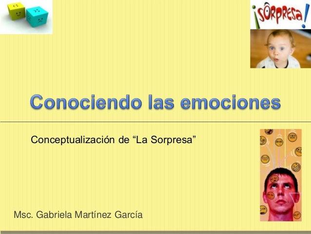 """Conceptualización de """"La Sorpresa"""" Msc. Gabriela Martínez García"""