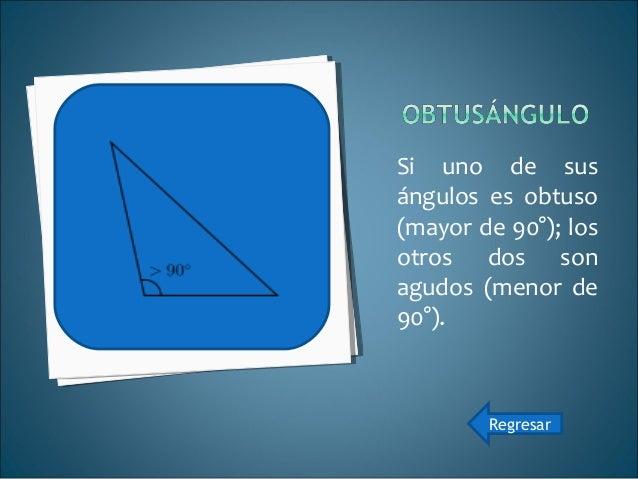 Cuando sus tres ángulos son menores a 90°; el triángulo equilátero es un caso particular de triángulo acutángulo. Regresar