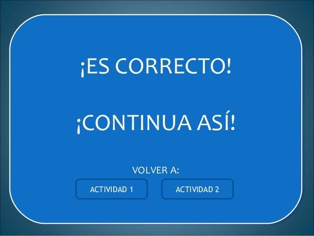 ¡ES INCORRECTO! ¡INTENTA DE NUEVO! VOLVER A: ¡ES INCORRECTO! ¡INTENTA DE NUEVO! VOLVER A: ACTIVIDAD 1 ACTIVIDAD 2