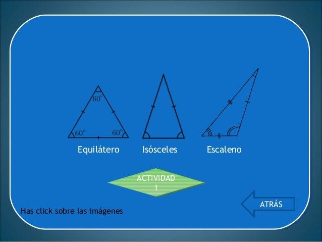 Si sus tres lados tienen la misma longitud (los tres ángulos internos miden 60 grados ó radianes.) Regresar