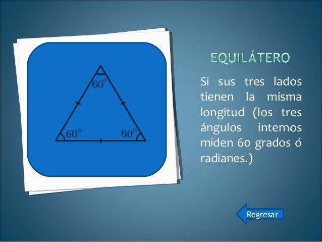 Si tiene dos lados de la misma longitud. Los ángulos que se oponen a estos lados tienen la misma medida. Regresar