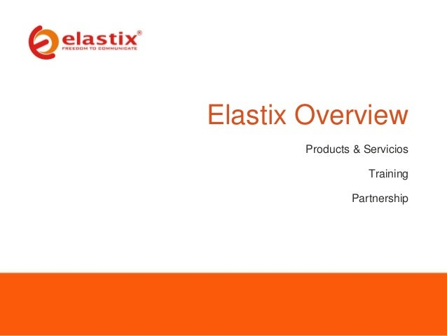 Elastix Overview Products & Servicios Training Partnership