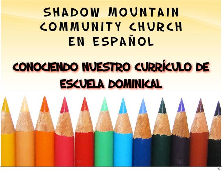 SHADOW MOUNTAIN     COMMUNITY CHURCH        EN ESPAÑOL Conociendo NUESTRO Currículo de         Escuela Dominical          ...
