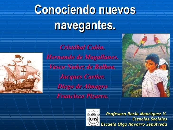 Conociendo nuevos navegantes. Cristóbal Colón. Hernando de Magallanes. Vasco Nuñez de Balboa. Jacques Cartier. Diego de Al...