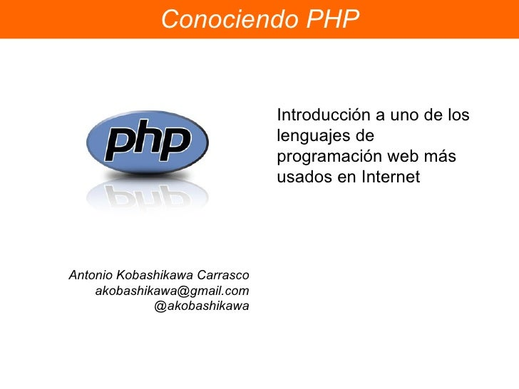 Conociendo PHP Introducción a uno de los lenguajes de programación web más usados en Internet Antonio Kobashikawa Carrasco...