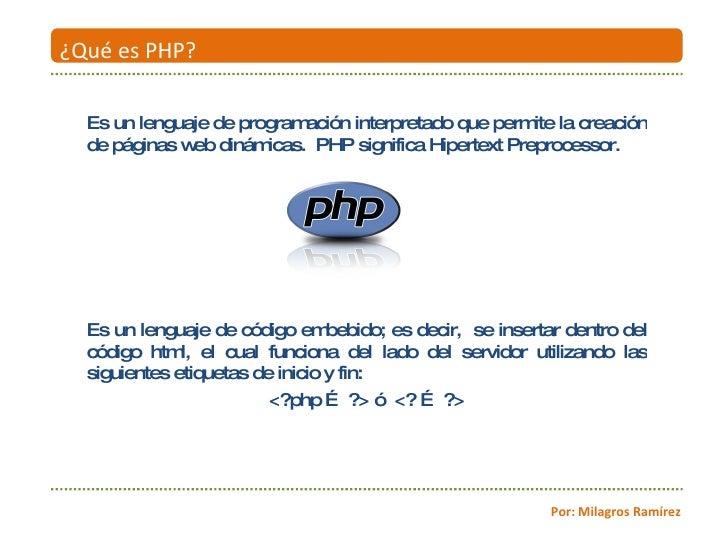 Es un lenguaje de programación interpretado que permite la creación de páginas web dinámicas.  PHP significa Hipertext Pre...