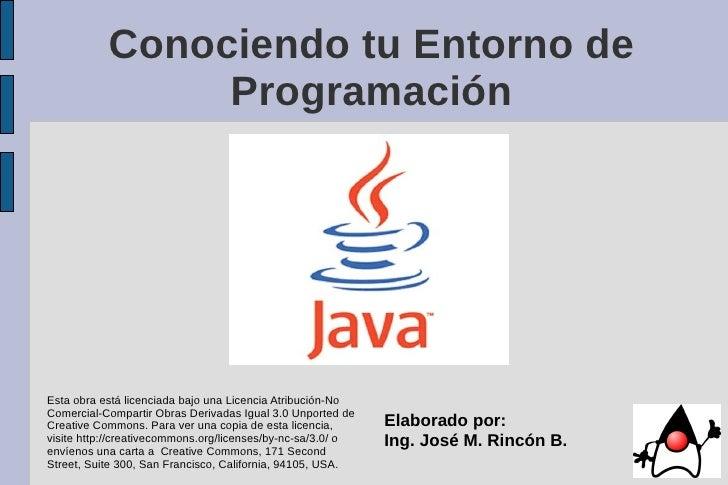 Conociendo tu Entorno de                 Programación     Esta obra está licenciada bajo una Licencia Atribución-No Comerc...
