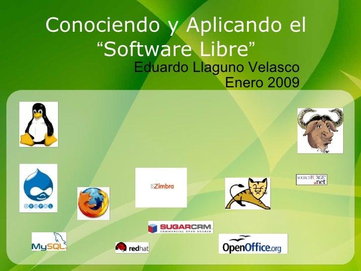 """Conociendo y Aplicando el  """" Software Libre """" Eduardo Llaguno Velasco Enero 2009"""